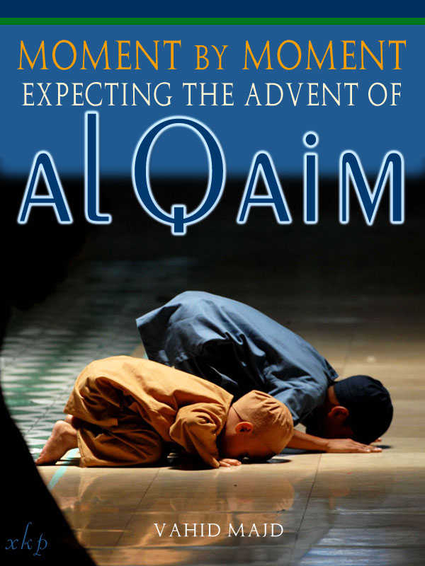 Moment By Moment Expecting The Advent of Al Qaim