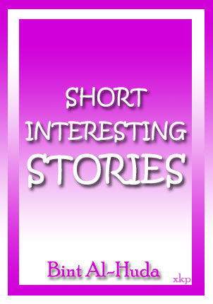Short Interesting Stories  By Bint Al-Huda