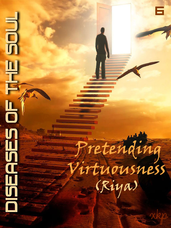 Diseases Of The Soul - 5 Pretending Virtuousness Riya