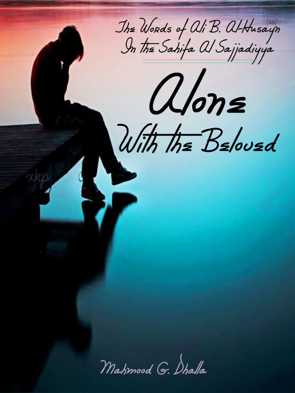Alone With the Beloved - The Words of Ali B. Al Ḥusayn In the Sahifa Al Sajjadiyya