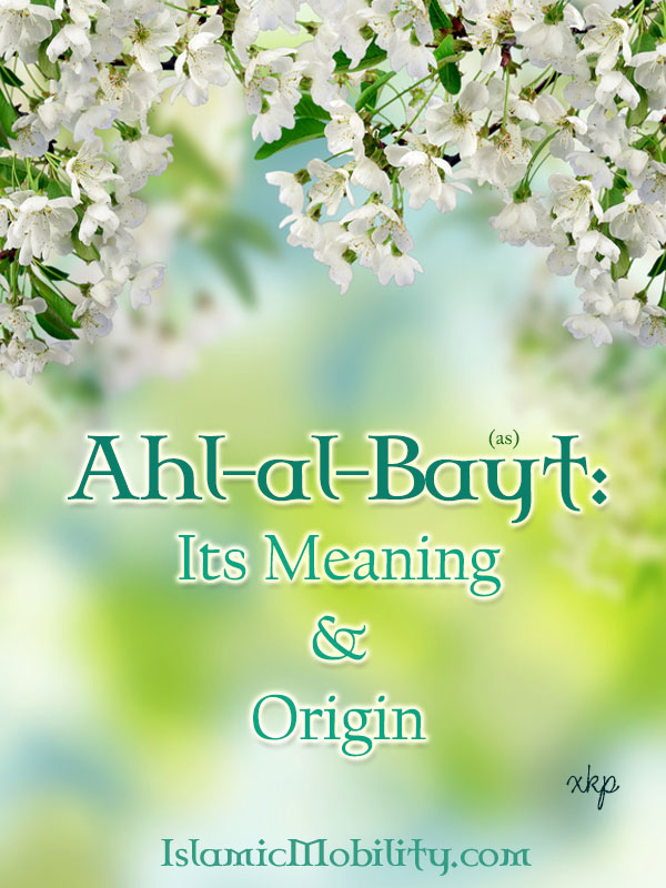 Ahlal Bayt as Its Meaning and Origin