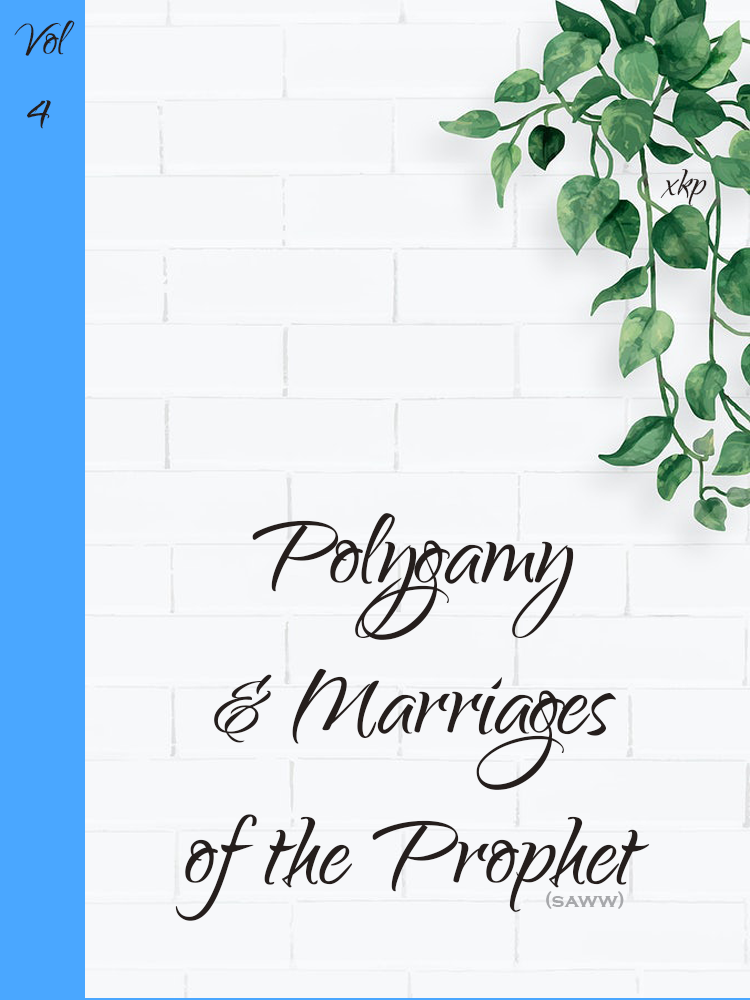 The Concept of Polygamy &  the Marriages of the Prophet Muhammad