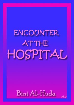 Encounter At The Hospital  By Bint Al-Huda