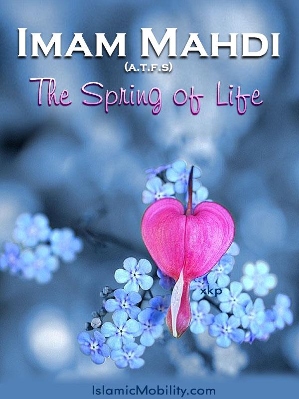 Imam Mahdi (Atfs) The Spring of Life