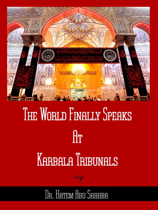 The World Finally Speaks At Karbala Tribunals