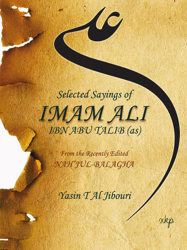 SELECTED SAYINGS OF IMAM ALI IBN ABU TALIB FROM THE RECENTLY EDITED NAHJUL BALAGHA